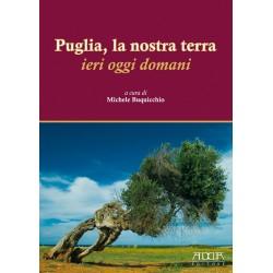 Puglia, la nostra terra ieri oggi domani
