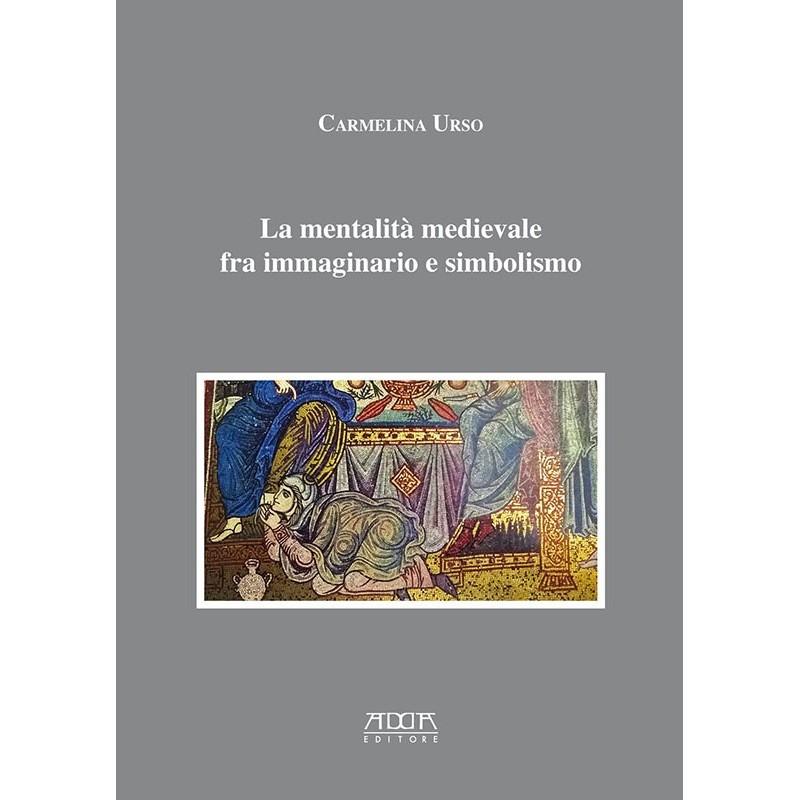 La mentalità medievale fra immaginario e simbolismo