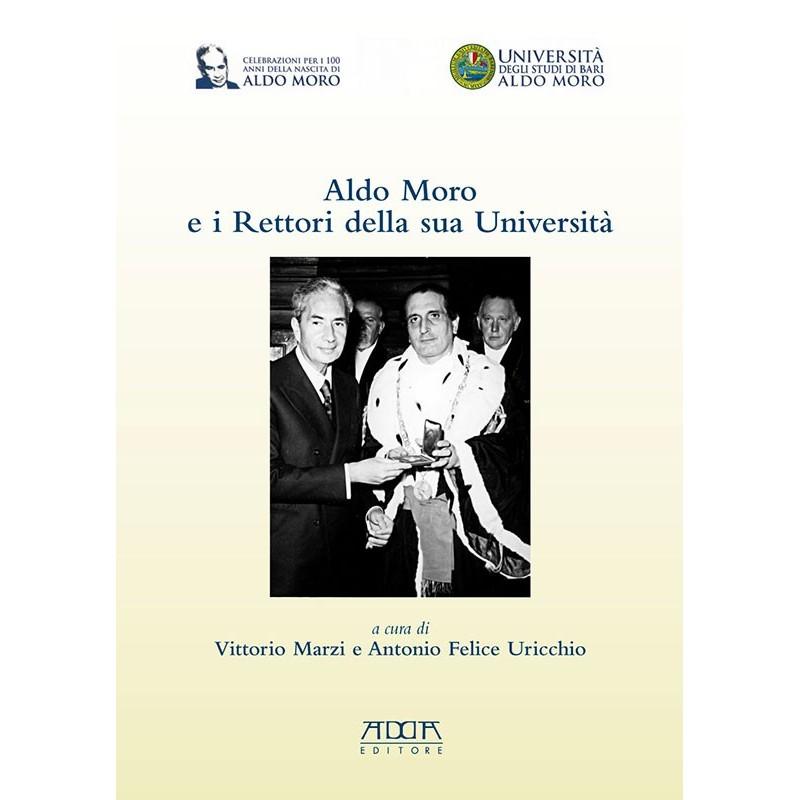 Aldo Moro e i Rettori della sua Università in occasione del centenario della nascita 1916-2016
