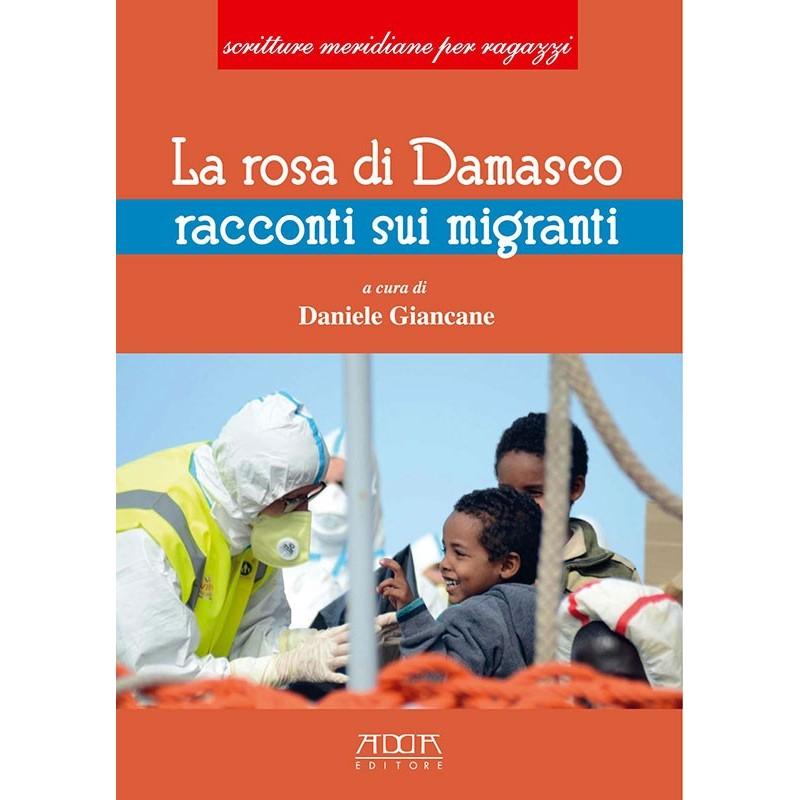 La rosa di Damasco. Racconti sui migranti