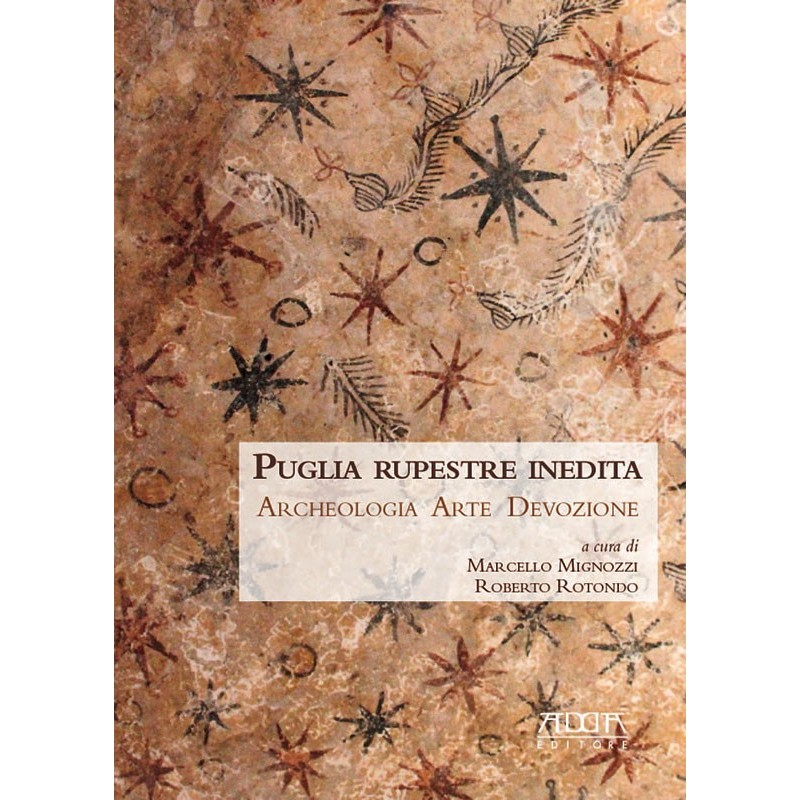 Puglia rupestre inedita. Archeologia Arte Devozione