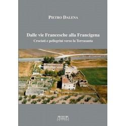 Dalle vie Francesche alla Francigena. Crociati e pellegrini verso la Terrasanta
