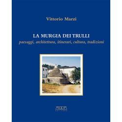 La Murgia dei Trulli. Paesaggi, architettura, itinerari, cultura, tradizioni