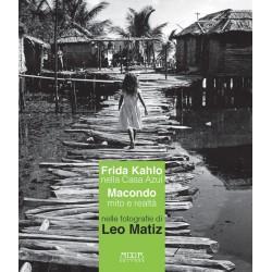 Frida Kahlo nella Casa Azul. Macondo mito e realtà nelle fotografie di Leo Matiz