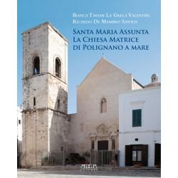 Santa Maria Assunta. La chiesa matrice di Polignano a mare. Storia di un monumento