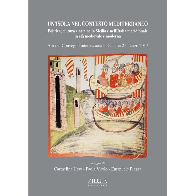 Un'isola nel contesto mediterraneo. Politica, cultura e arte nella Sicilia e nell'Italia meridionale in età medievale e moderna
