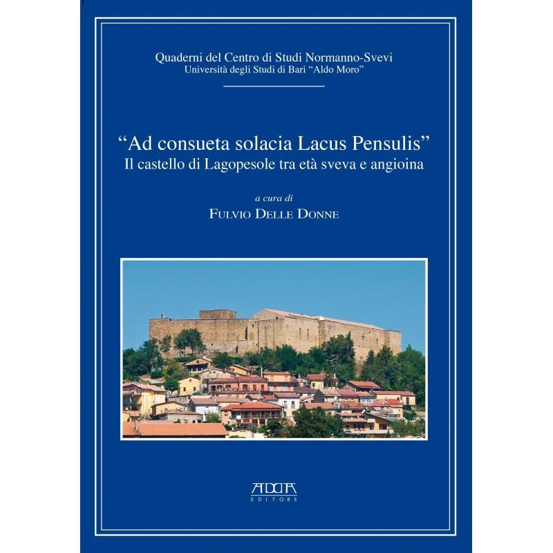 """""""Ad consueta solacia Lacus Pensulis"""". Il castello di Lagopesole tra età sveva e angioina"""