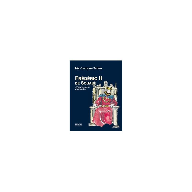 Frédéric II de Souabe. «L'étonnement du monde»
