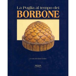 La Puglia al tempo dei Borbone. Storia Arte Cultura