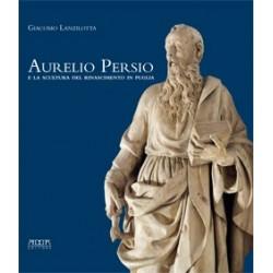 Aurelio Persio e la scultura del Rinascimento in Puglia