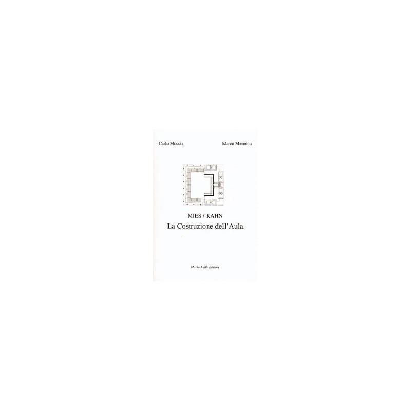 Mies / Kahn. La costruzione dell'Aula