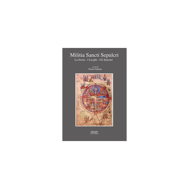Militia Sancti Sepulcri. La storia – I luoghi – Gli itinerari