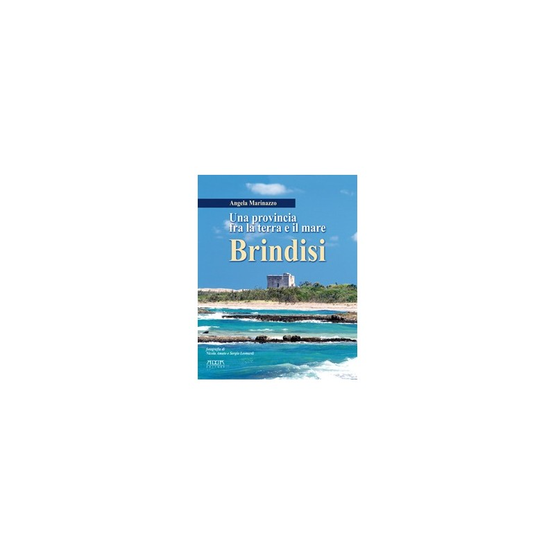 Brindisi. Una provincia fra la terra e il mare