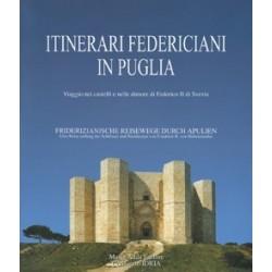Itinerari Federiciani in Puglia. Viaggio nei castelli e nelle dimore di Federico II di Svevia