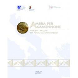Ambra per Agamennone. Indigeni e micenei tra Adriatico, Ionio ed Egeo