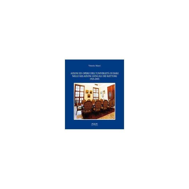 Azioni ed opere dell'Universitàdi Bari nelle relazioni annuali dei Rettori 1925-2005