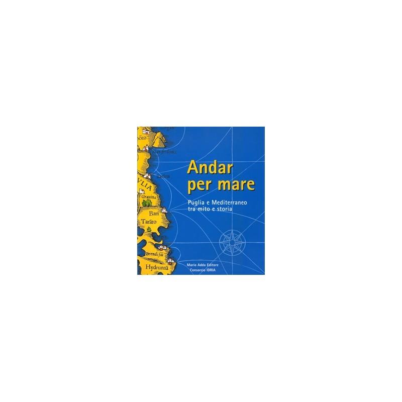 Andar per mare. Puglia e Mediterraneo tra mito e storia