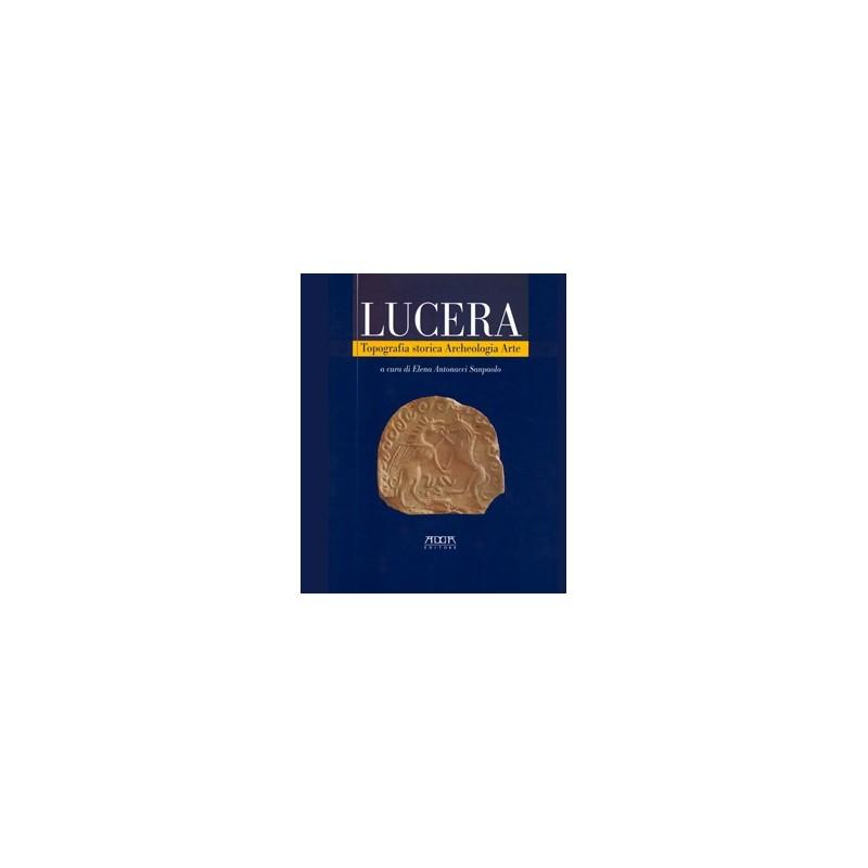Lucera. Topografia storica Archeologia Arte