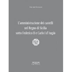 L'amministrazione dei castelli nel Regno di Sicilia sotto Federico II e Carlo I D'Angiò