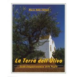 La Terra dell'Ulivo. Guida enogastronomica della Puglia