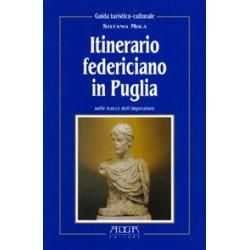 Itinerario federiciano in Puglia. Sulle tracce del'imperatore