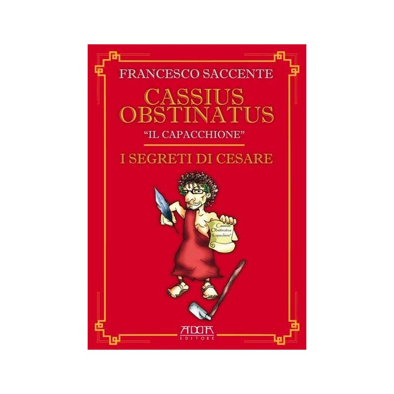 """Cassius Obstinatus """"il Capacchione"""""""