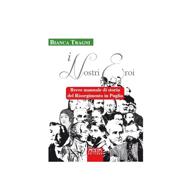 I nostri eroi. Breve manuale di storia del Risorgimento in Puglia