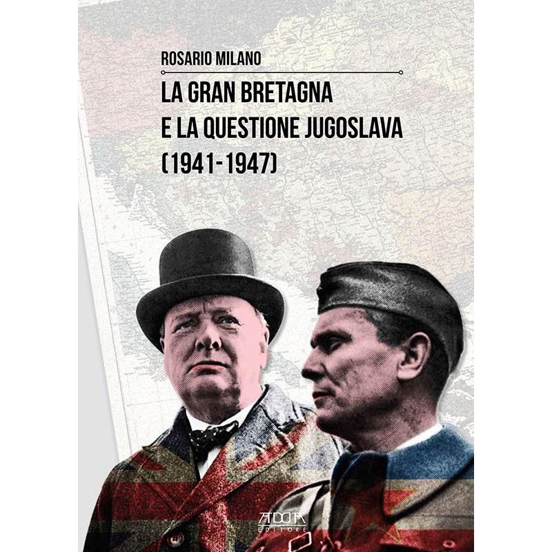 La Gran Bretagna e la questione jugoslava (1941-1947)