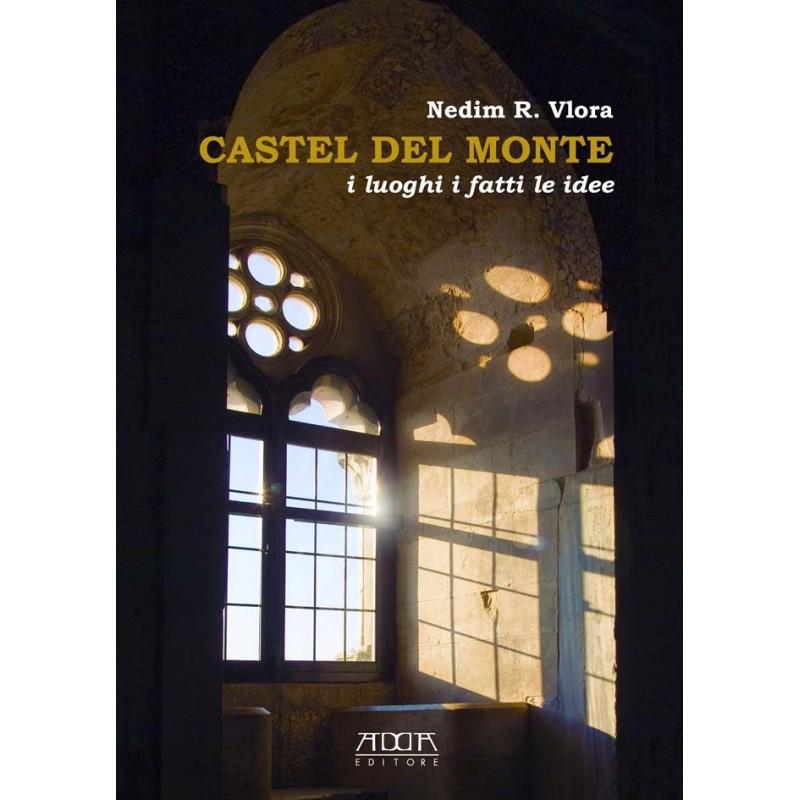 Castel del Monte. I luoghi i fatti le idee